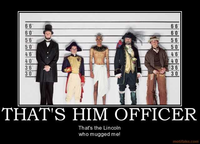 Name:  thats-him-officer-humor-lincoln-pharoah-napoleon-pirate-demotivational-poster-1218202941.jpg Views: 509 Size:  30.0 KB